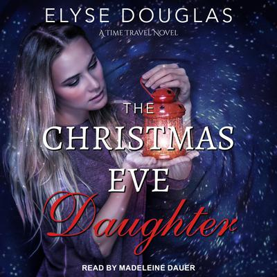 The Christmas Eve Daughter Audiobook, by Elyse Douglas