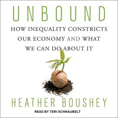 Unbound: How Inequality Constricts Our Economy and What We Can Do about It Audiobook, by Heather Boushey