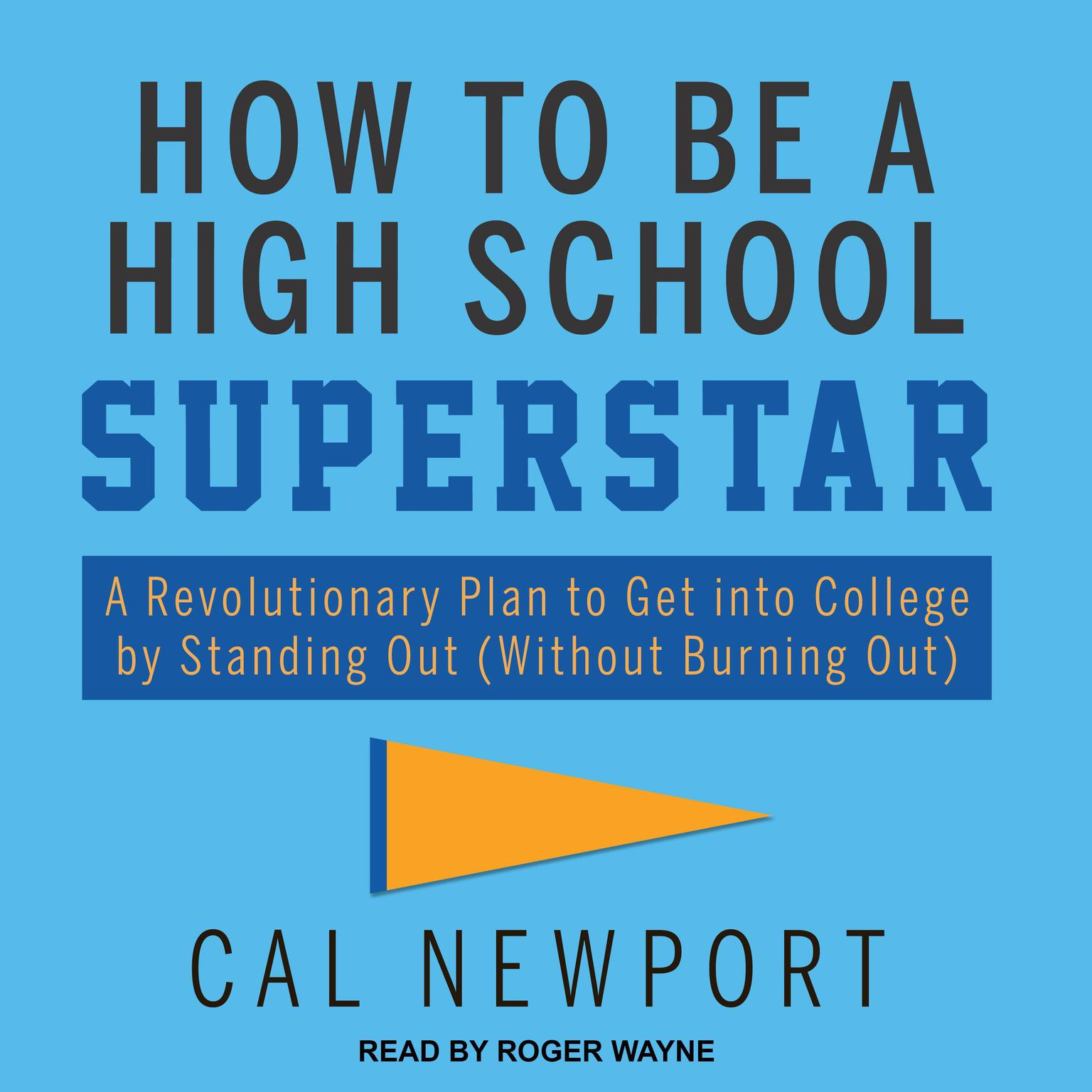 Printable How to Be a High School Superstar: A Revolutionary Plan to Get into College by Standing Out (Without Burning Out) Audiobook Cover Art