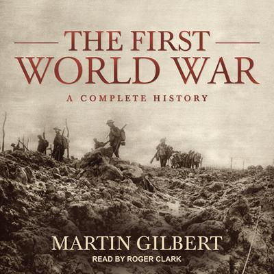 The First World War: A Complete History Audiobook, by