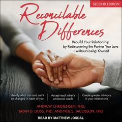 Reconcilable Differences, Second Edition: Rebuild Your Relationship by Rediscovering the Partner You Love-without Losing Yourself Audiobook, by Andrew Christensen, Brian D. Doss, Neil S. Jacobson