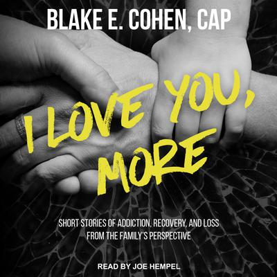 I Love You, More: Short Stories of Addiction, Recovery, and Loss From the Family's Perspective Audiobook, by