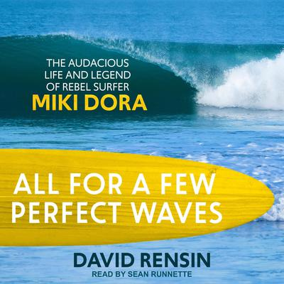 All for a Few Perfect Waves: The Audacious Life and Legend of Rebel Surfer Miki Dora Audiobook, by David Rensin