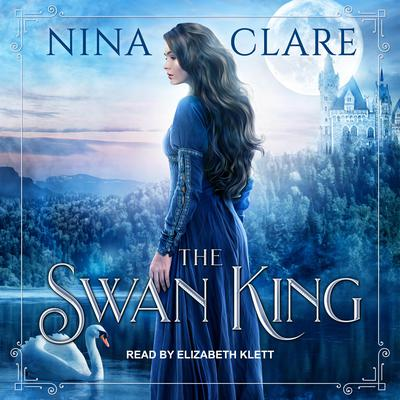 The Swan King Audiobook, by Nina Clare