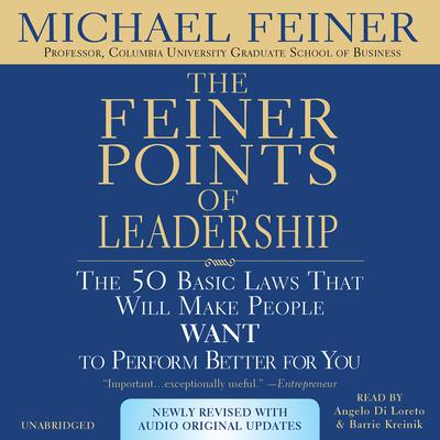 The Feiner Points of Leadership: The 50 Basic Laws That Will Make People Want to Perform Better for You Audiobook, by Michael Feiner