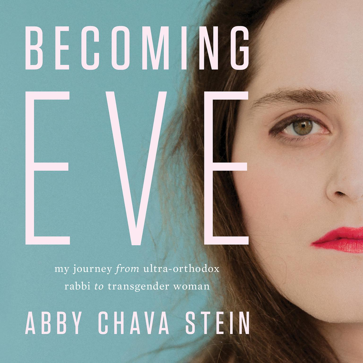 Printable Becoming Eve: My Journey from Ultra-Orthodox Rabbi to Transgender Woman Audiobook Cover Art