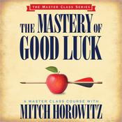 The Mastery of Good Luck Audiobook, by Mitch Horowitz