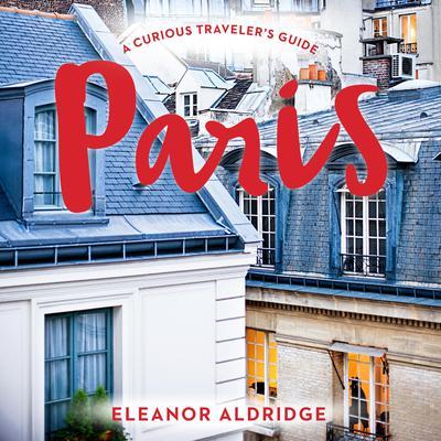 Paris: A Curious Travelers Guide Audiobook, by Elanor Aldridge