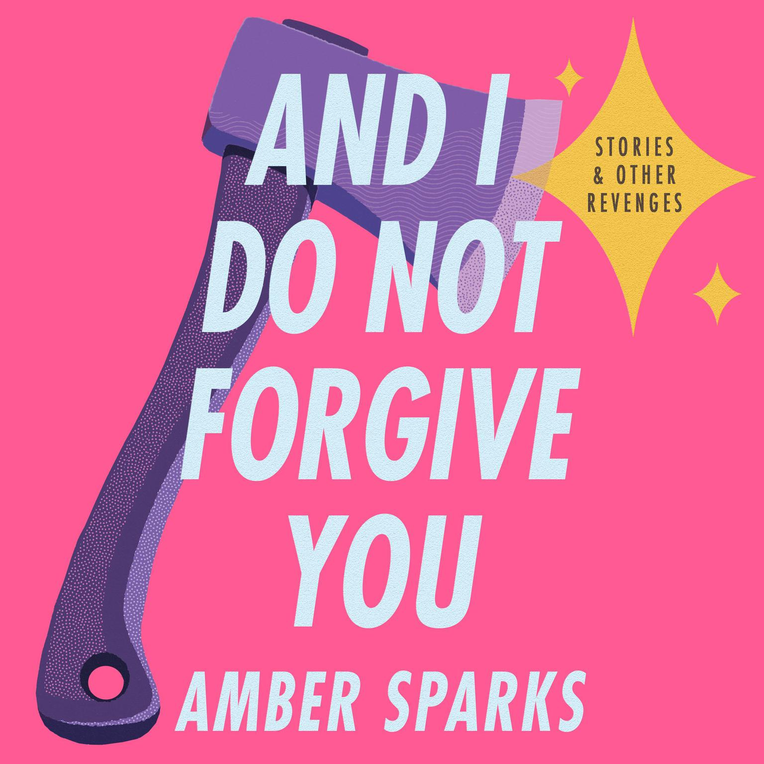 Printable And I Do Not Forgive You: Stories and Other Revenges Audiobook Cover Art