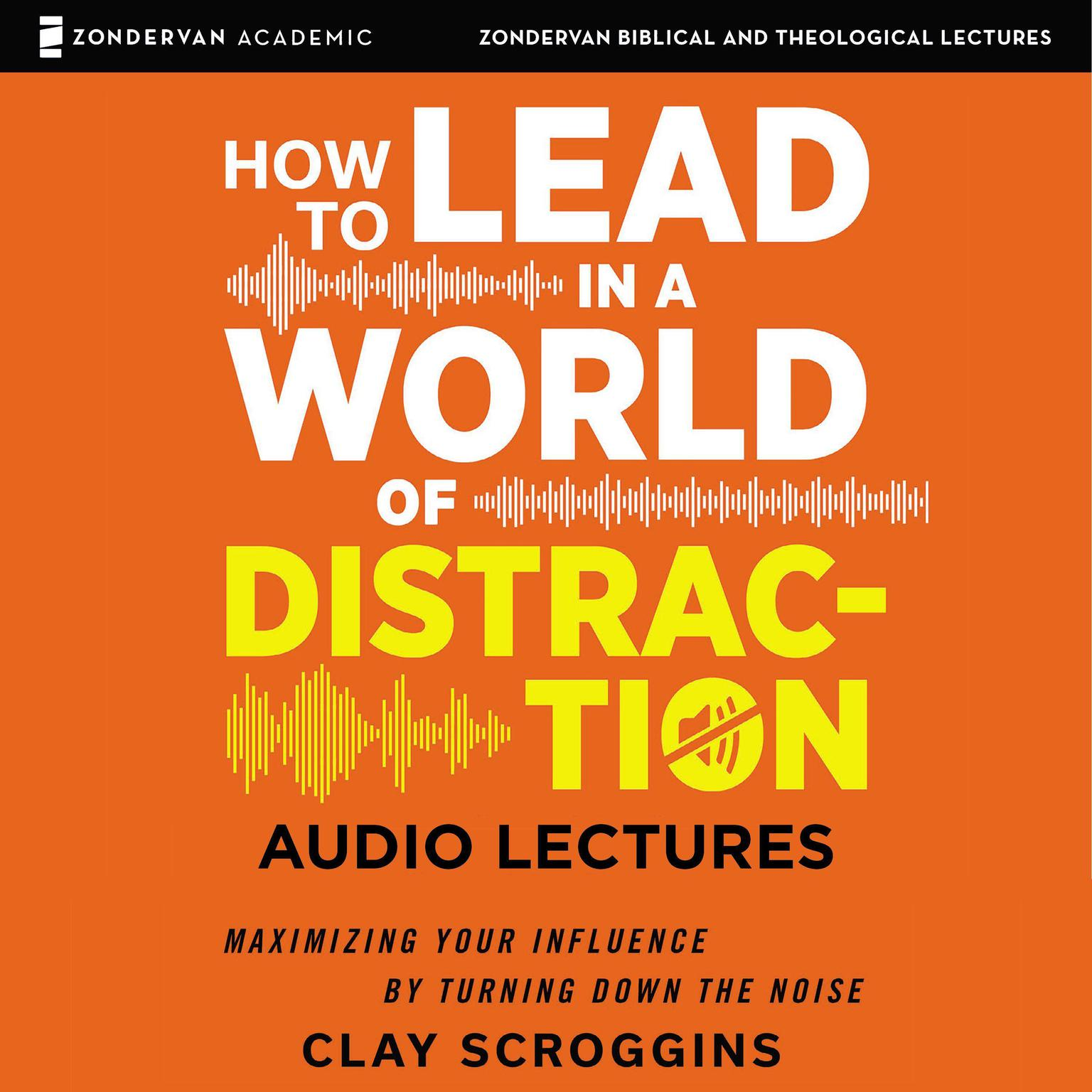 Printable How to Lead in a World of Distraction: Audio Lectures: Four Simple Habits for Turning Down the Noise Audiobook Cover Art