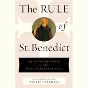 The Rule of St. Benedict: An Introduction to the Contemplative Life Audiobook, by St. Benedict