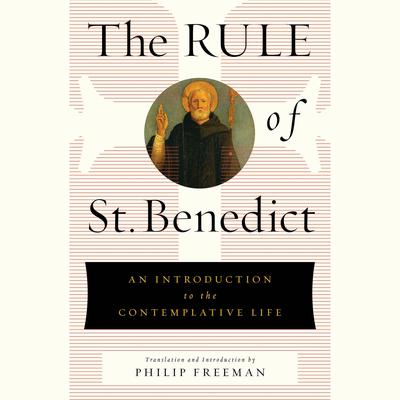 The Rule of St. Benedict: An Introduction to the Contemplative Life Audiobook, by