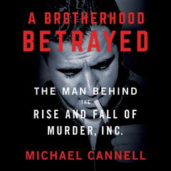 A Brotherhood Betrayed: The Man Behind the Rise and Fall of Murder, Inc. Audiobook, by
