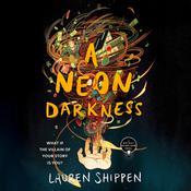 A Neon Darkness Audiobook, by Lauren Shippen
