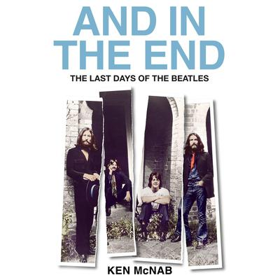 And in the End: The Last Days of The Beatles Audiobook, by