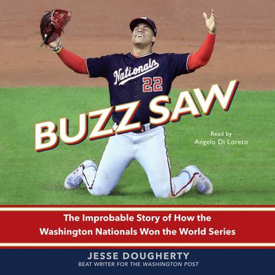 Buzz Saw: The Improbable Story of How the Washington Nationals Won the World Series Audiobook, by Jesse Dougherty