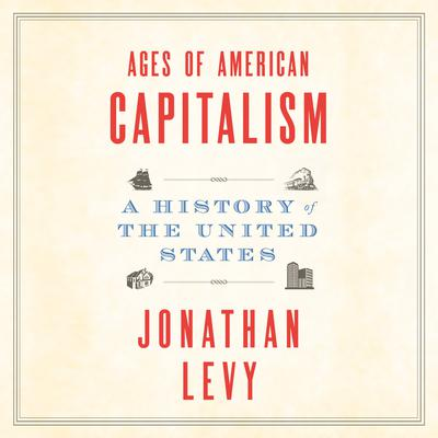 Ages of American Capitalism: A History of the United States Audiobook, by