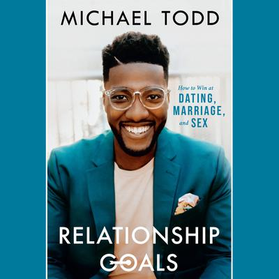 Relationship Goals: How to Win at Dating, Marriage, and Sex Audiobook, by