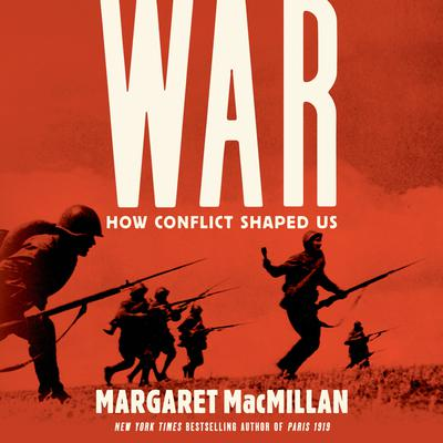 War: How Conflict Shaped Us: How Conflict Shaped Us Audiobook, by Margaret MacMillan