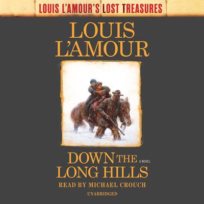 Down the Long Hills (Louis L'Amour's Lost Treasures): A Novel Audiobook, by