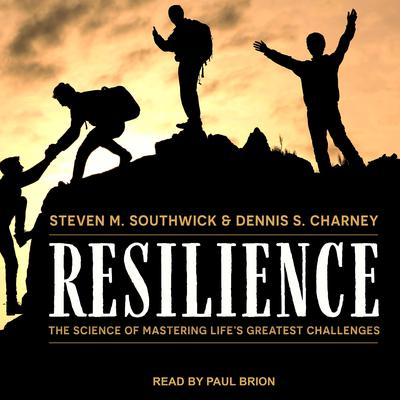 Resilience: The Science of Mastering Life's Greatest Challenges Audiobook, by Dennis S. Charney