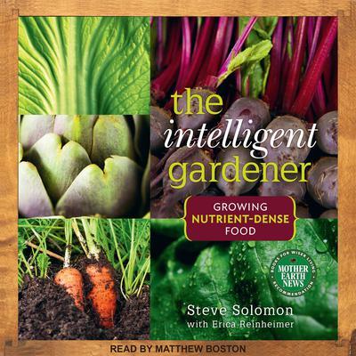 The Intelligent Gardner: Growing Nutrient-Dense Food Audiobook, by Steve Solomon