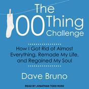 The 100 Thing Challenge: How I Got Rid of Almost Everything, Remade My Life, and Regained My Soul Audiobook, by David Bruno