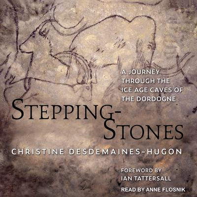 Stepping-Stones: A Journey through the Ice Age Caves of the Dordogne Audiobook, by Christine Desdemaines-Hugon