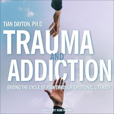 Trauma and Addiction: Ending the Cycle of Pain Through Emotional Literacy Audiobook, by Tian Dayton