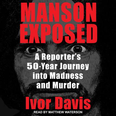 Manson Exposed: A Reporters 50-Year Journey into Madness and Murder Audiobook, by Ivor Davis