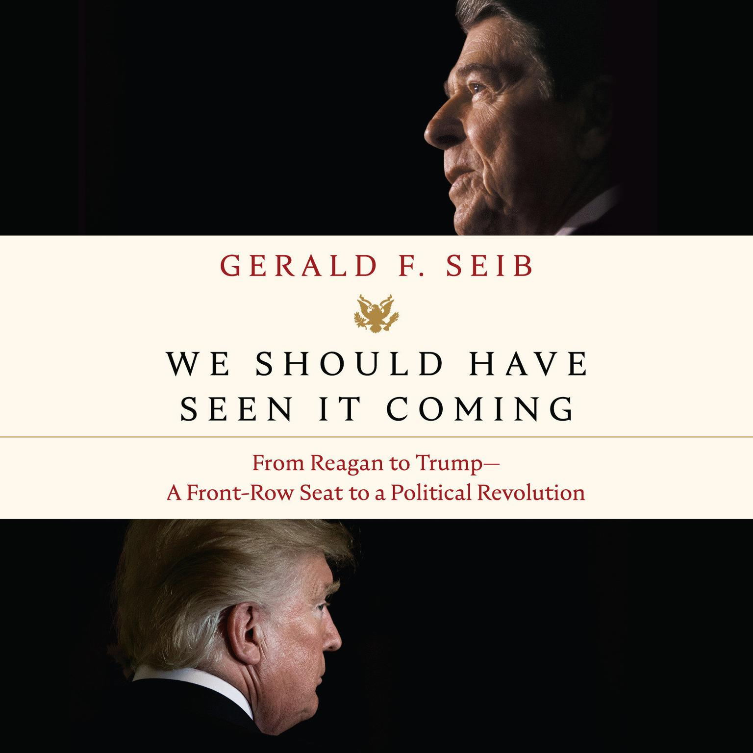 We Should Have Seen It Coming: From Reagan to Trump--A Front-Row Seat to a Political Revolution Audiobook, by Gerald F. Seib