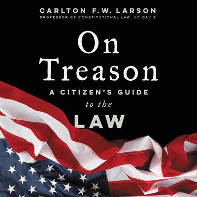 On Treason: A Citizens Guide to the Law Audiobook, by Carlton F. W. Larson