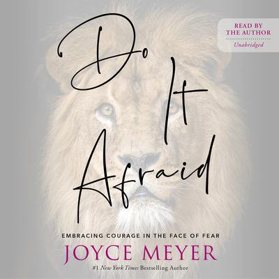 Do It Afraid: Embracing Courage in the Face of Fear Audiobook, by Joyce Meyer