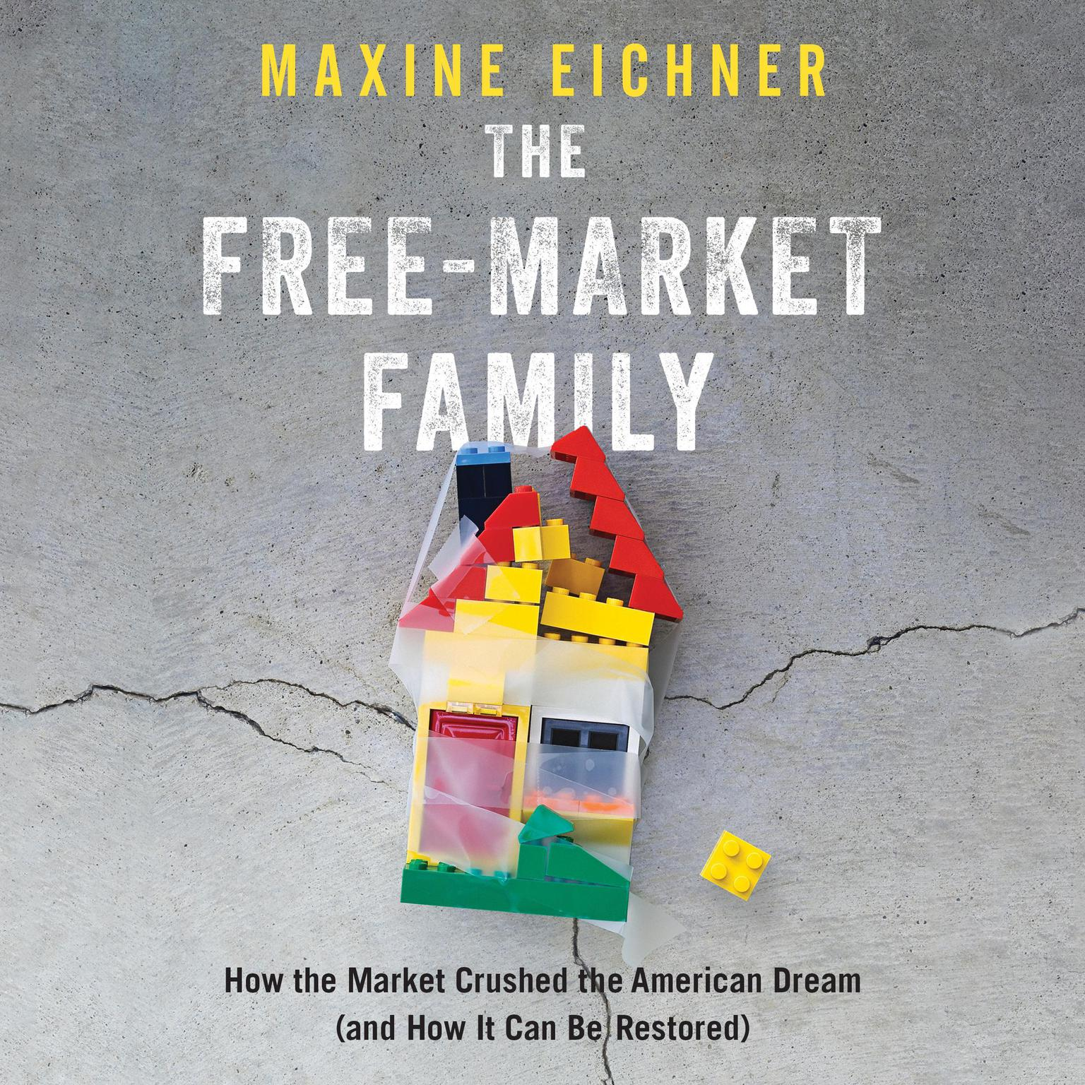 The Free-Market Family: How the Market Crushed the American Dream (and How It Can Be Restored) Audiobook, by Maxine Eichner