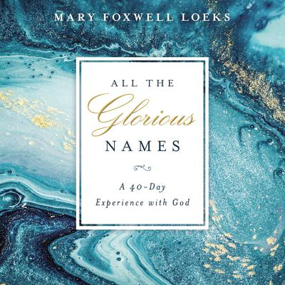 All the Glorious Names: A 40-Day Experience with God Audiobook, by Mary Foxwell Loeks
