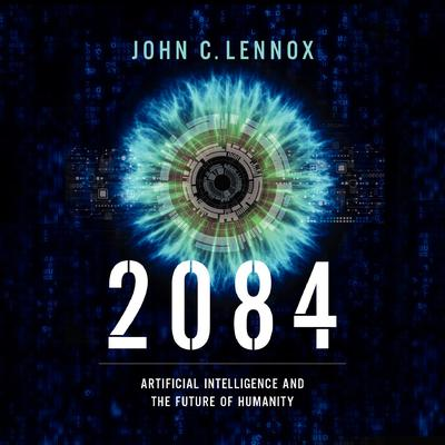 2084: Artificial Intelligence and the Future of Humanity Audiobook, by John C. Lennox