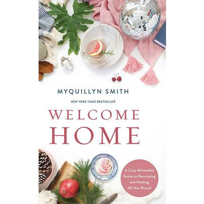 Welcome Home: A Cozy Minimalist Guide to Decorating and Hosting All Year Round Audiobook, by Myquillyn Smith