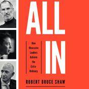 All In: How Obsessive Leaders Achieve the Extraordinary Audiobook, by Robert Bruce Shaw