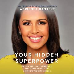 Your Hidden Superpower: The Kindness That Makes You Unbeatable at Work and Connects You with Anyone Audiobook, by Adrienne Bankert