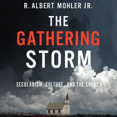 The Gathering Storm: Secularism, Culture, and the Church Audiobook, by