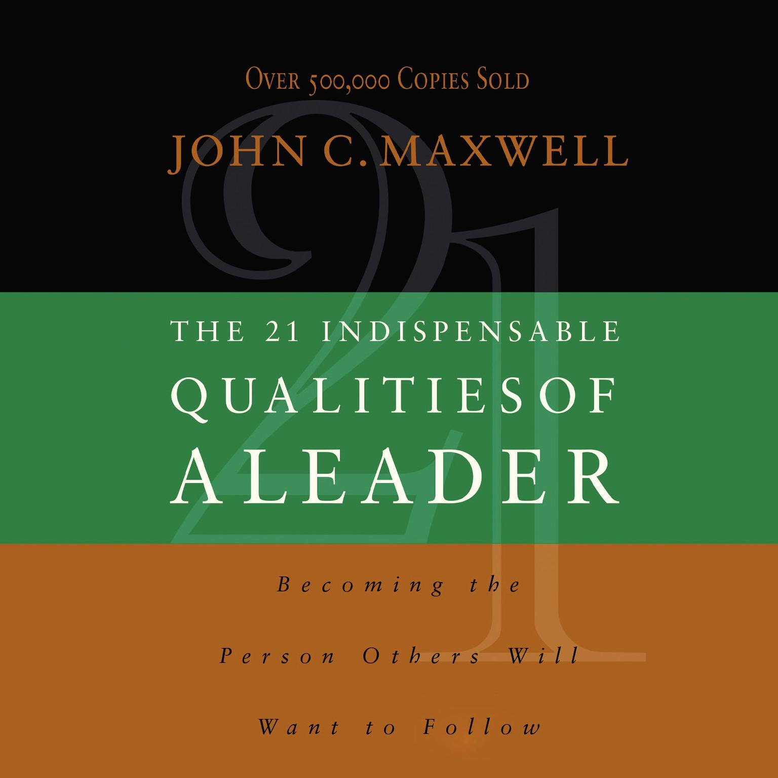 The 21 Indispensable Qualities of a Leader (Abridged): Becoming the Person Others Will Want to Follow Audiobook, by John C. Maxwell