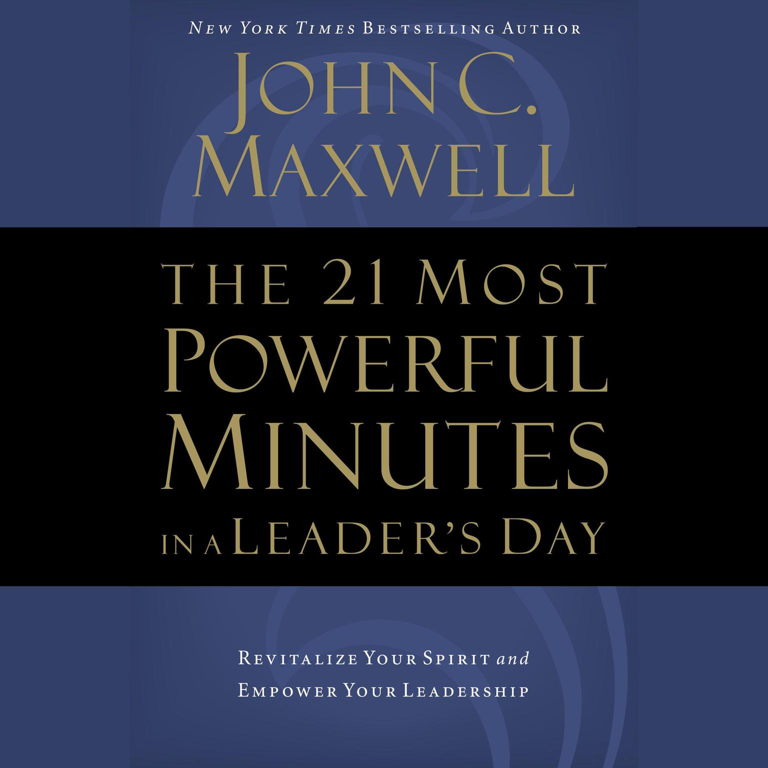 The 21 Most Powerful Minutes in a Leaders Day: Revitalize Your Spirit and Empower Your Leadership Audiobook, by John C. Maxwell