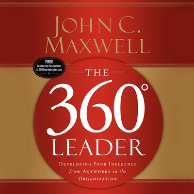 The 360 Degree Leader: Developing Your Influence from Anywhere in the Organization Audiobook, by