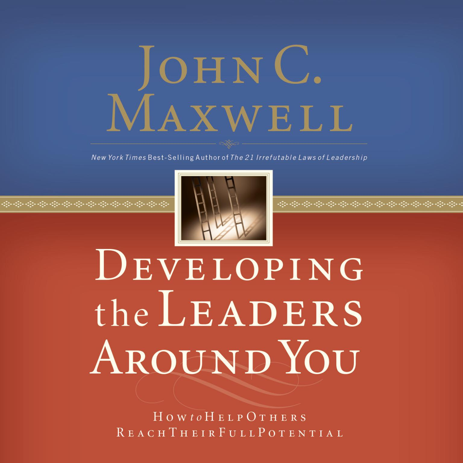 Developing the Leaders Around You: How to Help Others Reach Their Full Potential Audiobook, by John C. Maxwell