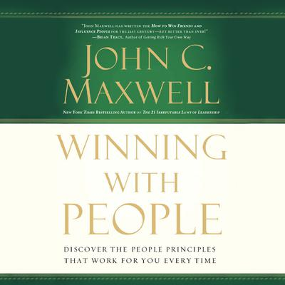 Winning with People: Discover the People Principles that Work for You Every Time Audiobook, by John C. Maxwell