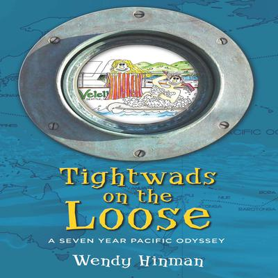 Tightwads on the Loose: A Seven Year Pacific Odyssey Audiobook, by Wendy Hinman