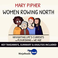 Women Rowing North: Navigating Life's Currents and Flourishing As We Age by Mary Pipher: Key Takeaways, Summary & Analysis Included Audiobook, by Ninja Reads