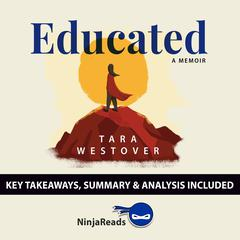 Educated: A Memoir by Tara Westover: Key Takeaways, Summary & Analysis Included Audiobook, by Ninja Reads