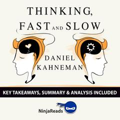 Thinking, Fast and Slow by Daniel Kahneman: Key Takeaways, Summary & Analysis Included Audiobook, by