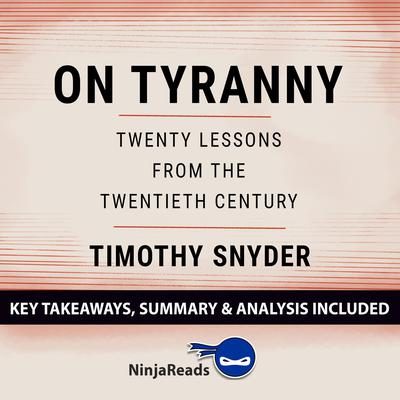 On Tyranny: Twenty Lessons from the Twentieth Century by Timothy Snyder: Key Takeaways, Summary & Analysis Included Audiobook, by Ninja Reads